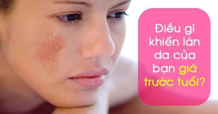 Điều gì khiến làn da của bạn già trước tuổi